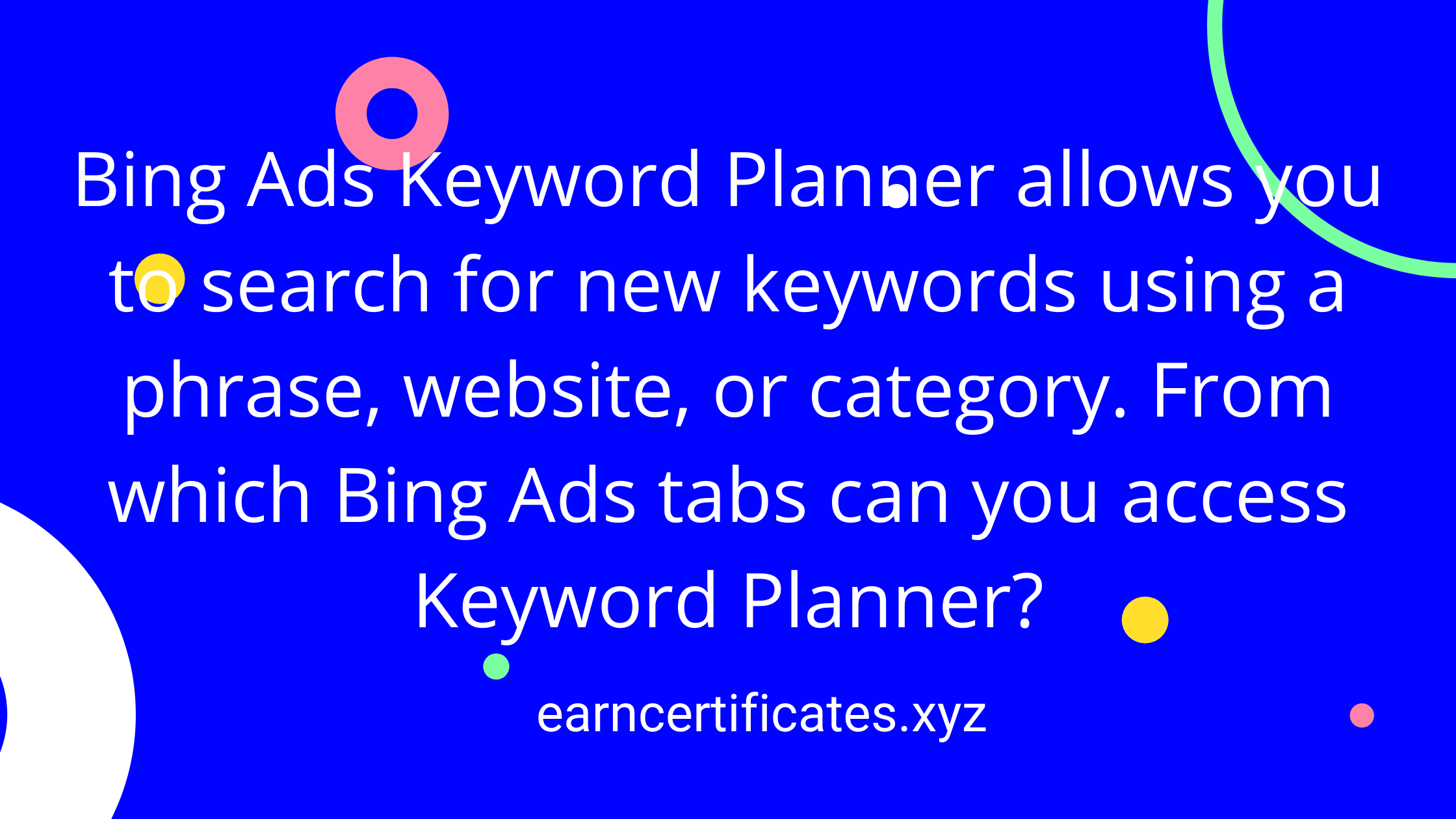 Bing Ads Keyword Planner allows you to search for new keywords using a phrase, website, or category. From which Bing Ads tabs can you access Keyword Planner?