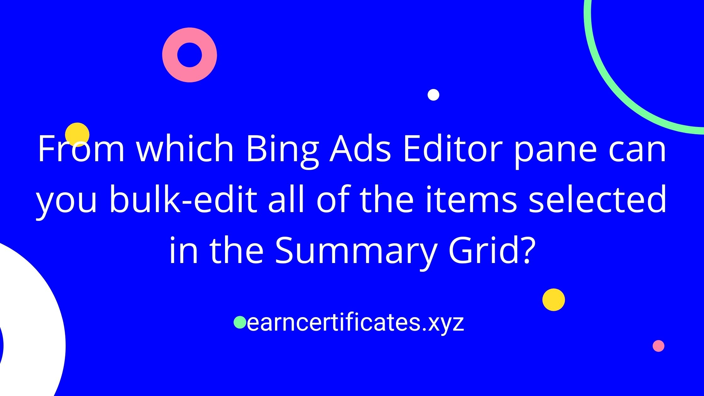 From which Bing Ads Editor pane can you bulk-edit all of the items selected in the Summary Grid?