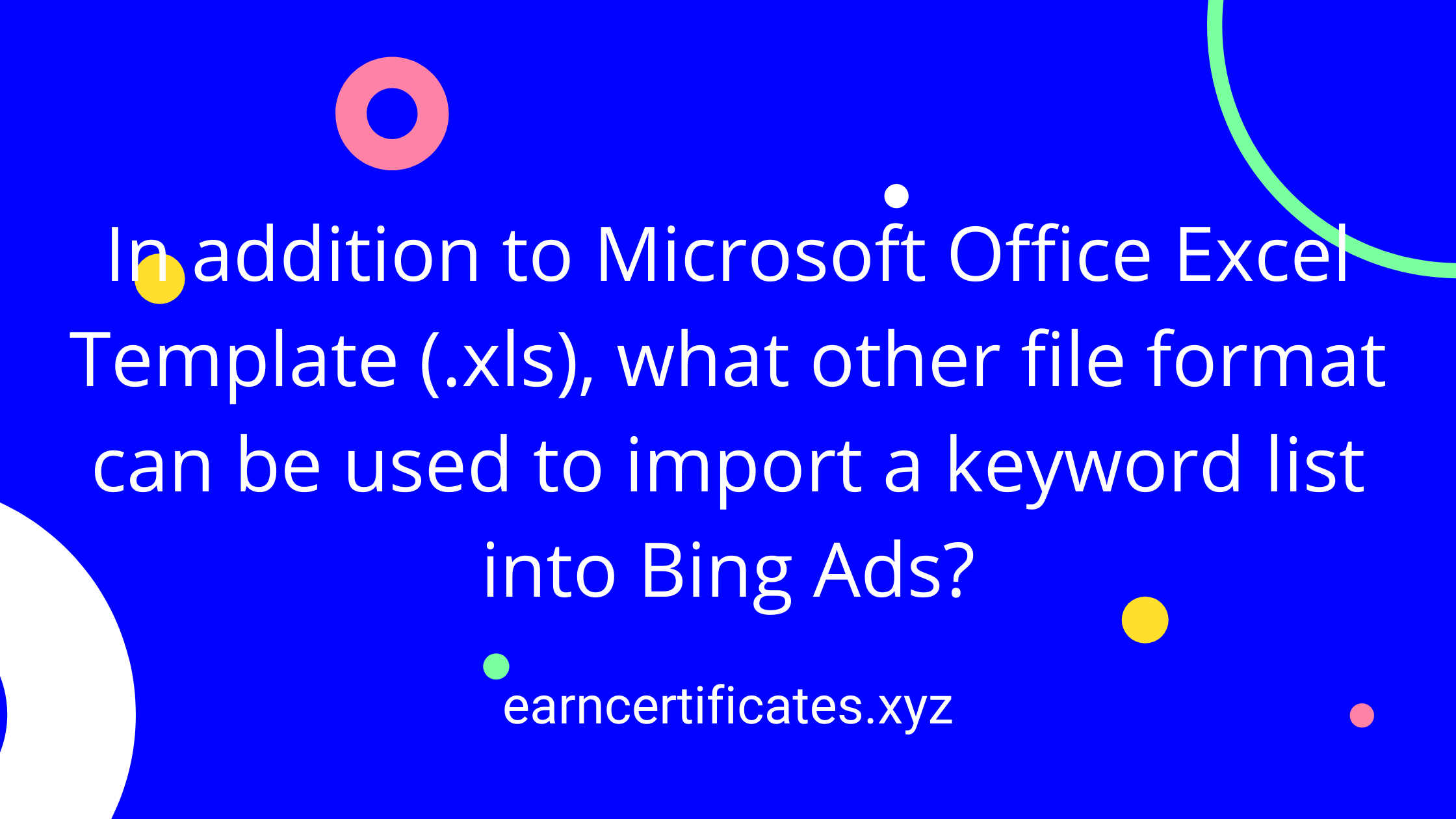In addition to Microsoft Office Excel Template (.xls), what other file format can be used to import a keyword list into Bing Ads?