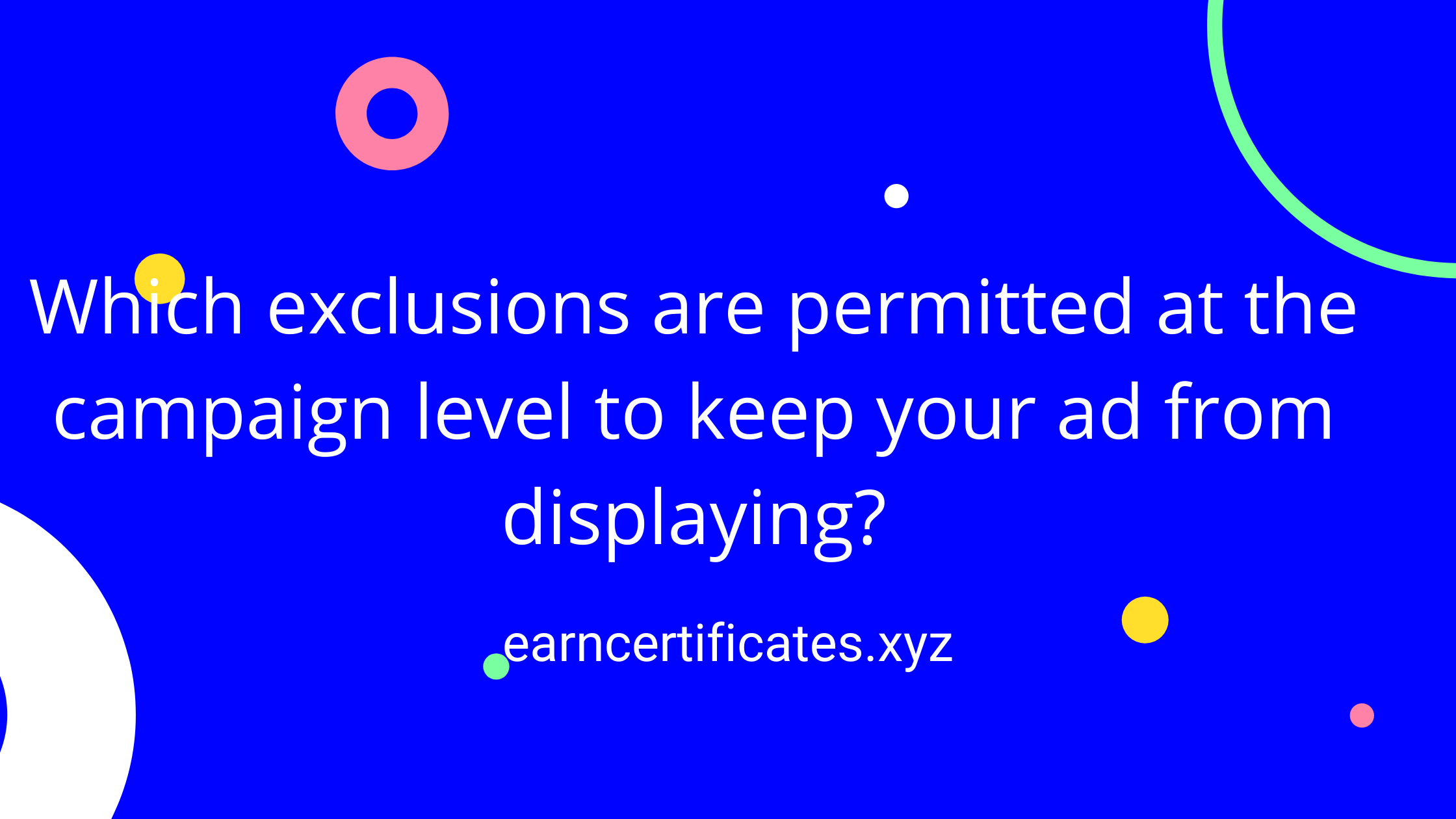 Which exclusions are permitted at the campaign level to keep your ad from displaying?