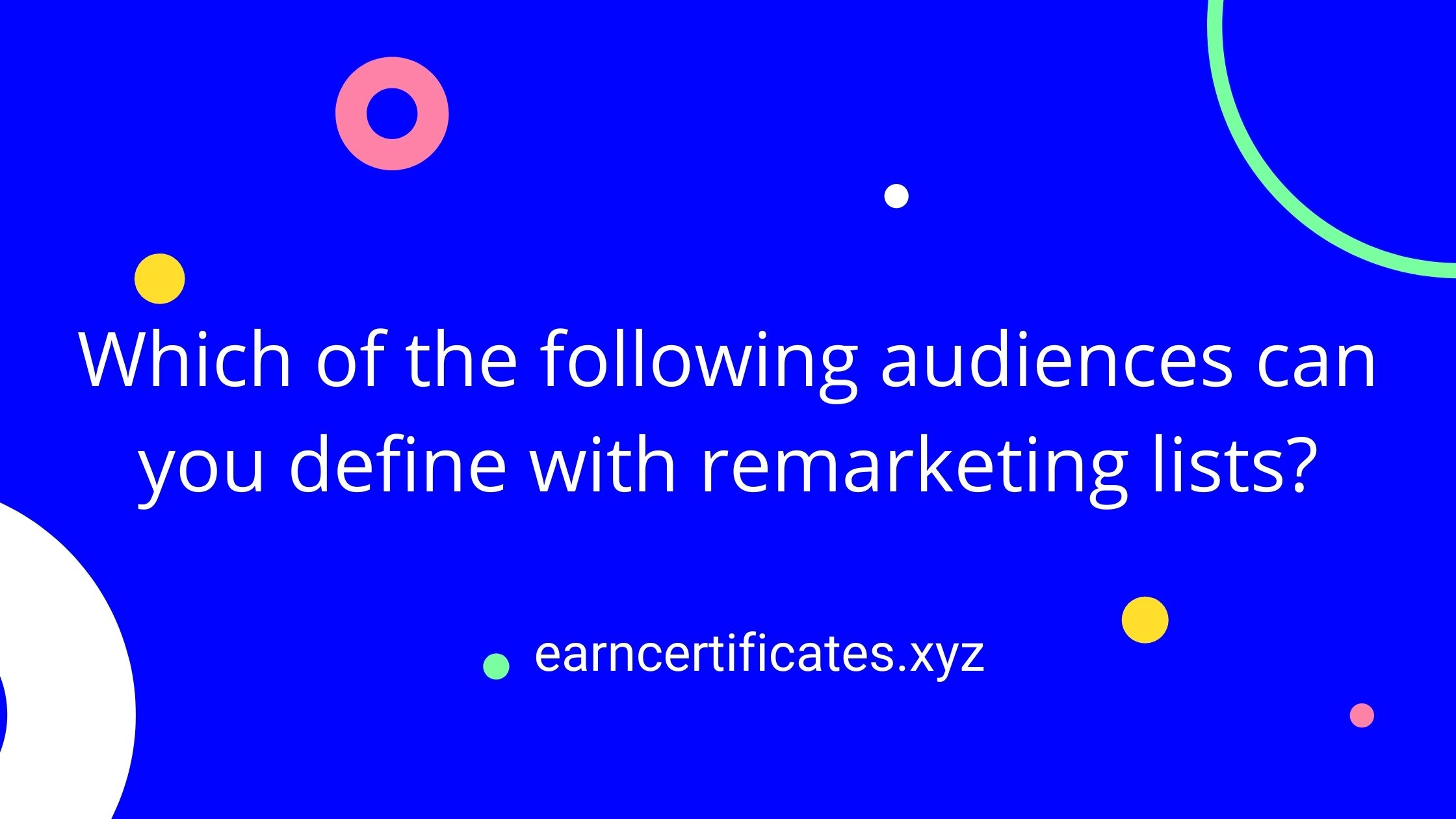 Which of the following audiences can you define with remarketing lists?