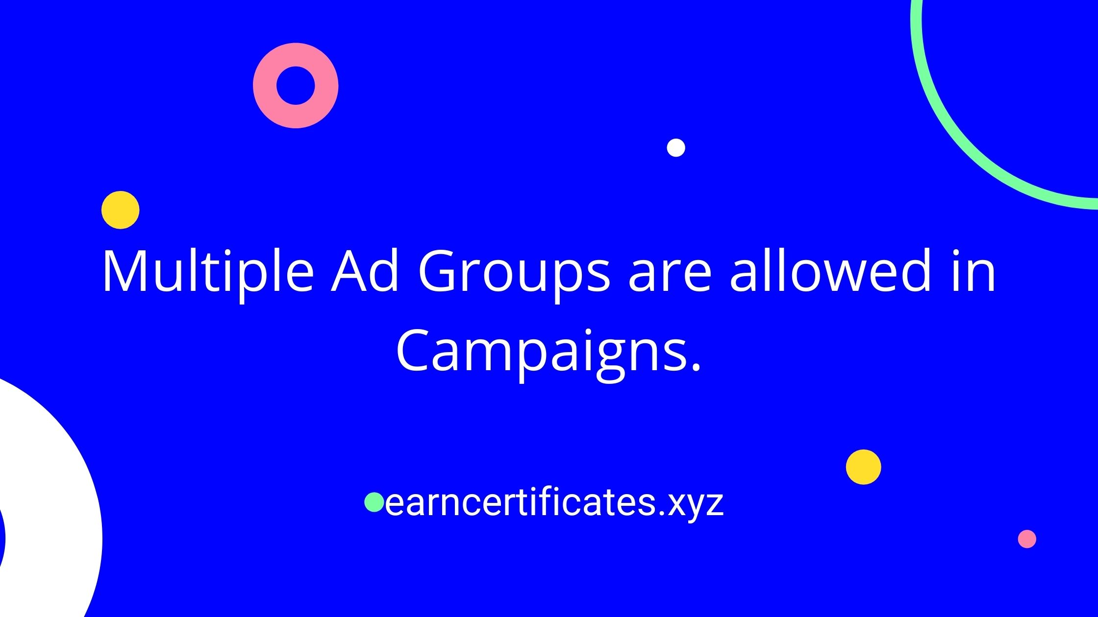 Multiple Ad Groups are allowed in Campaigns.