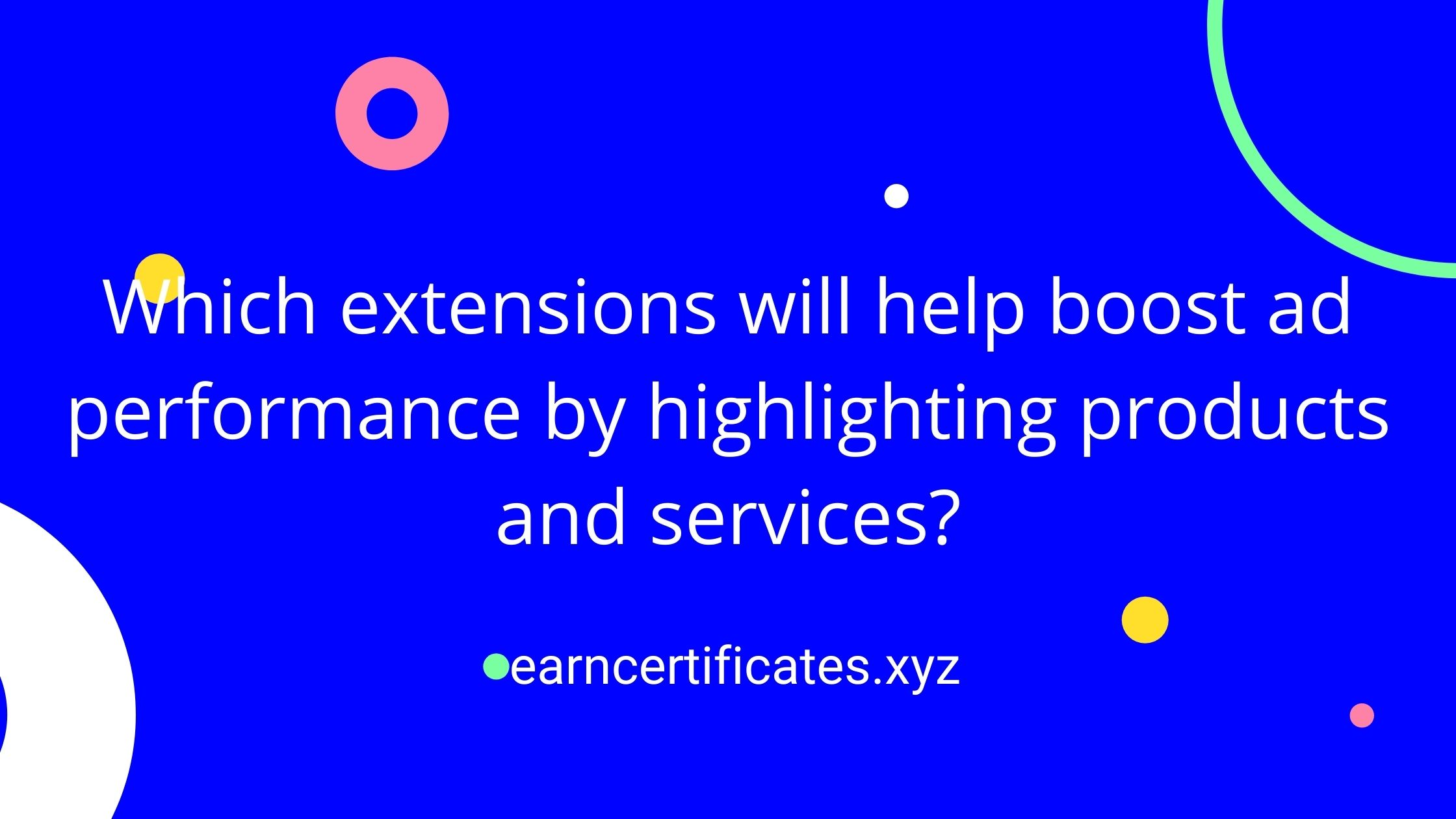 Which extensions will help boost ad performance by highlighting products and services?