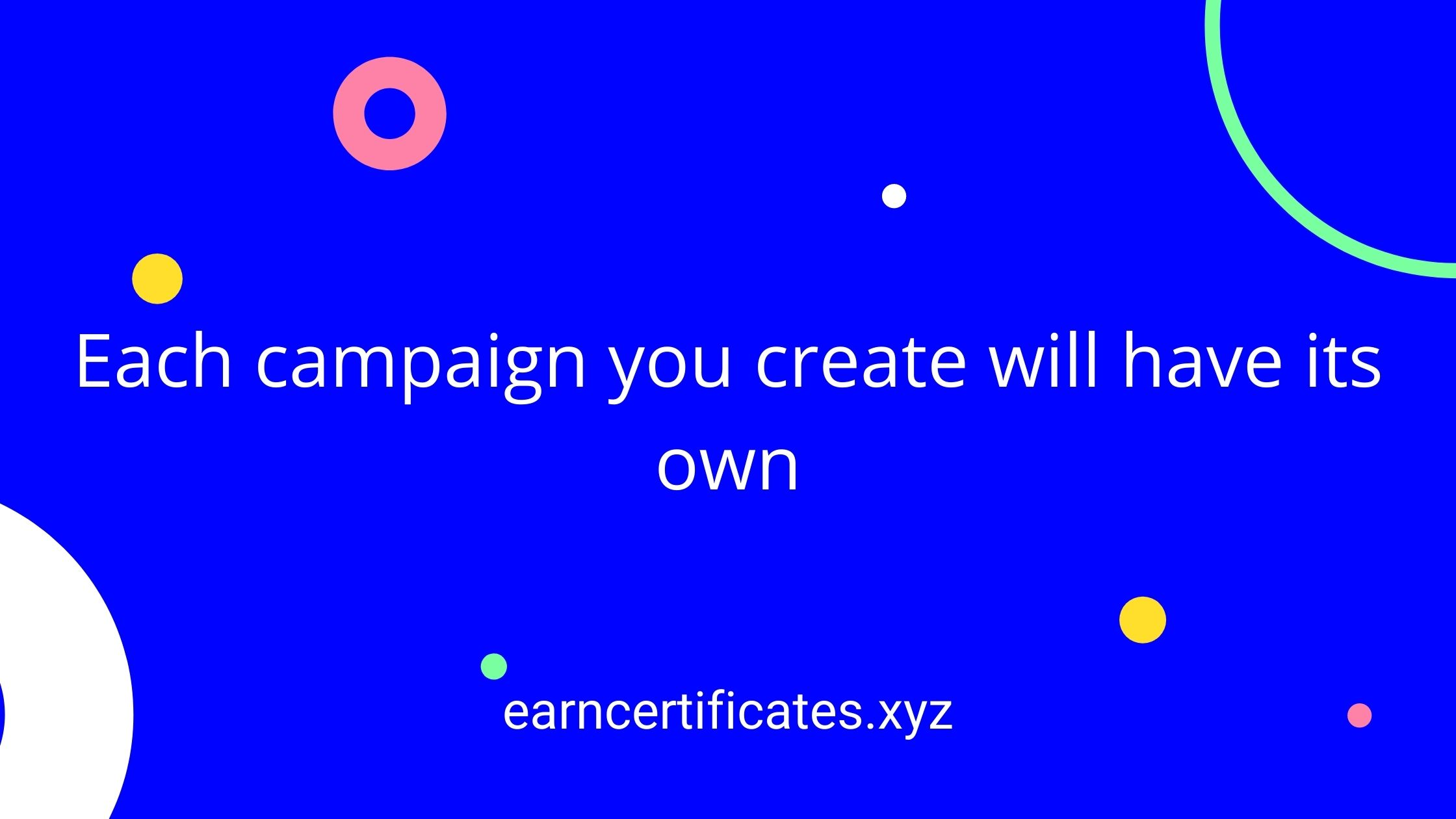 Each campaign you create will have its own