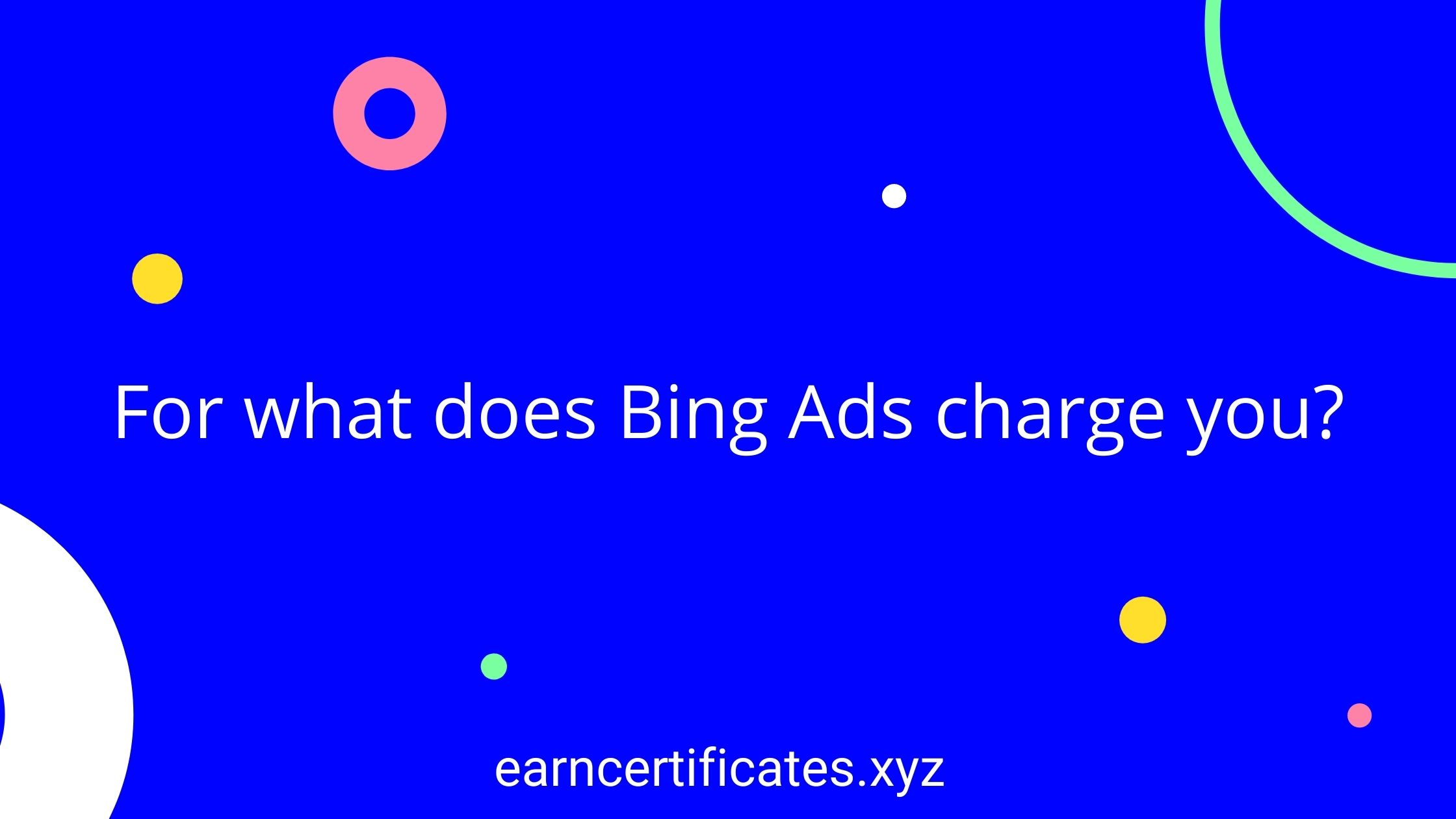 For what does Bing Ads charge you?