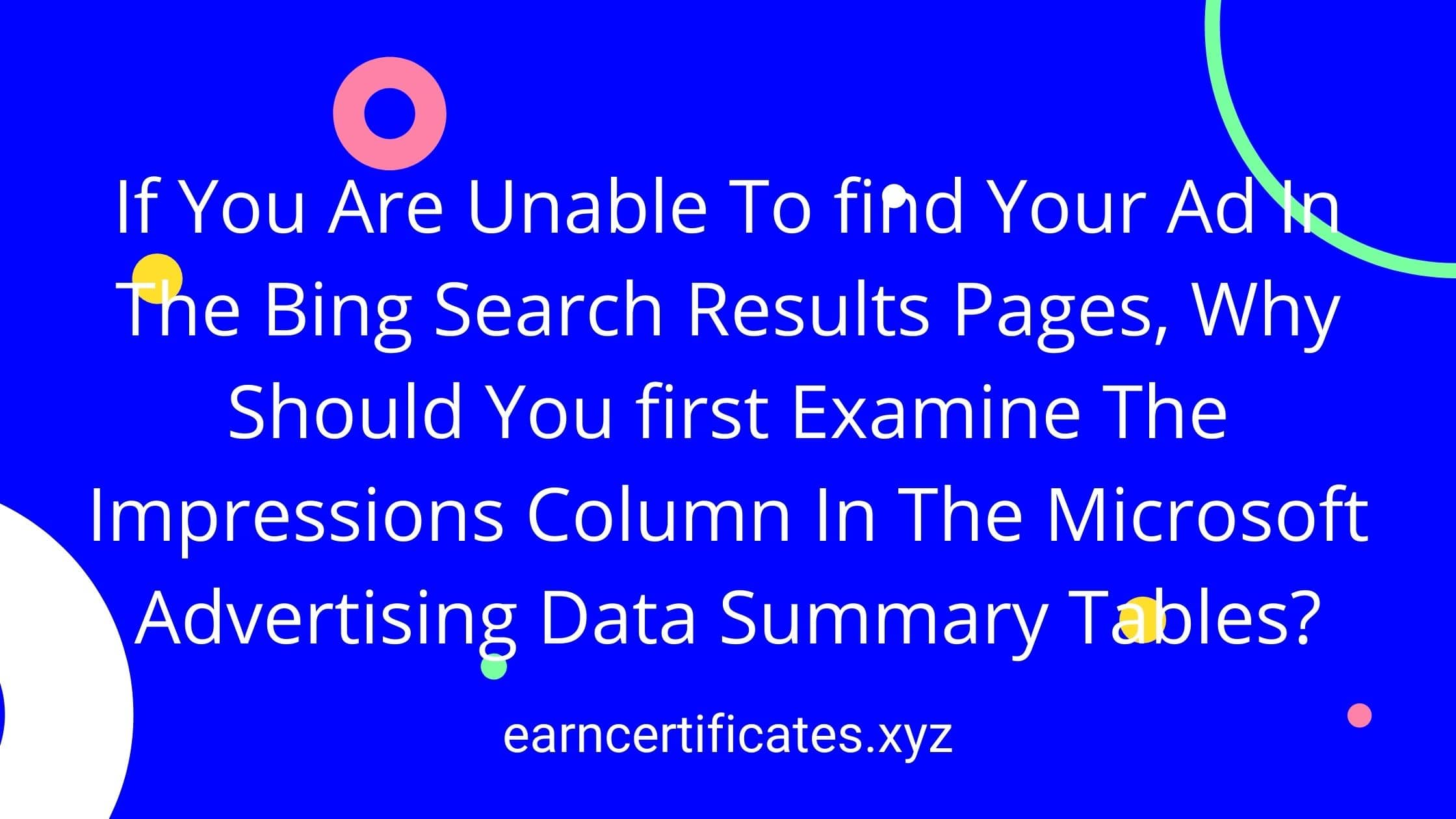 If You Are Unable To find Your Ad In The Bing Search Results Pages, Why Should You first Examine The Impressions Column In The Microsoft Advertising Data Summary Tables?
