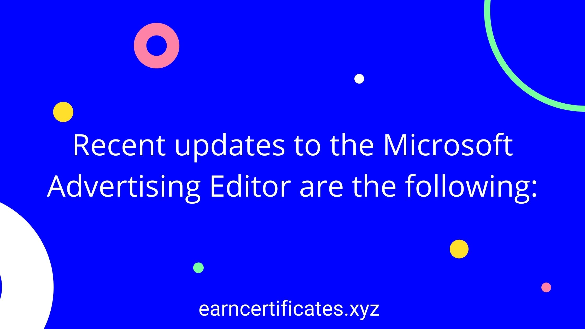 Recent updates to the Microsoft Advertising Editor are the following: