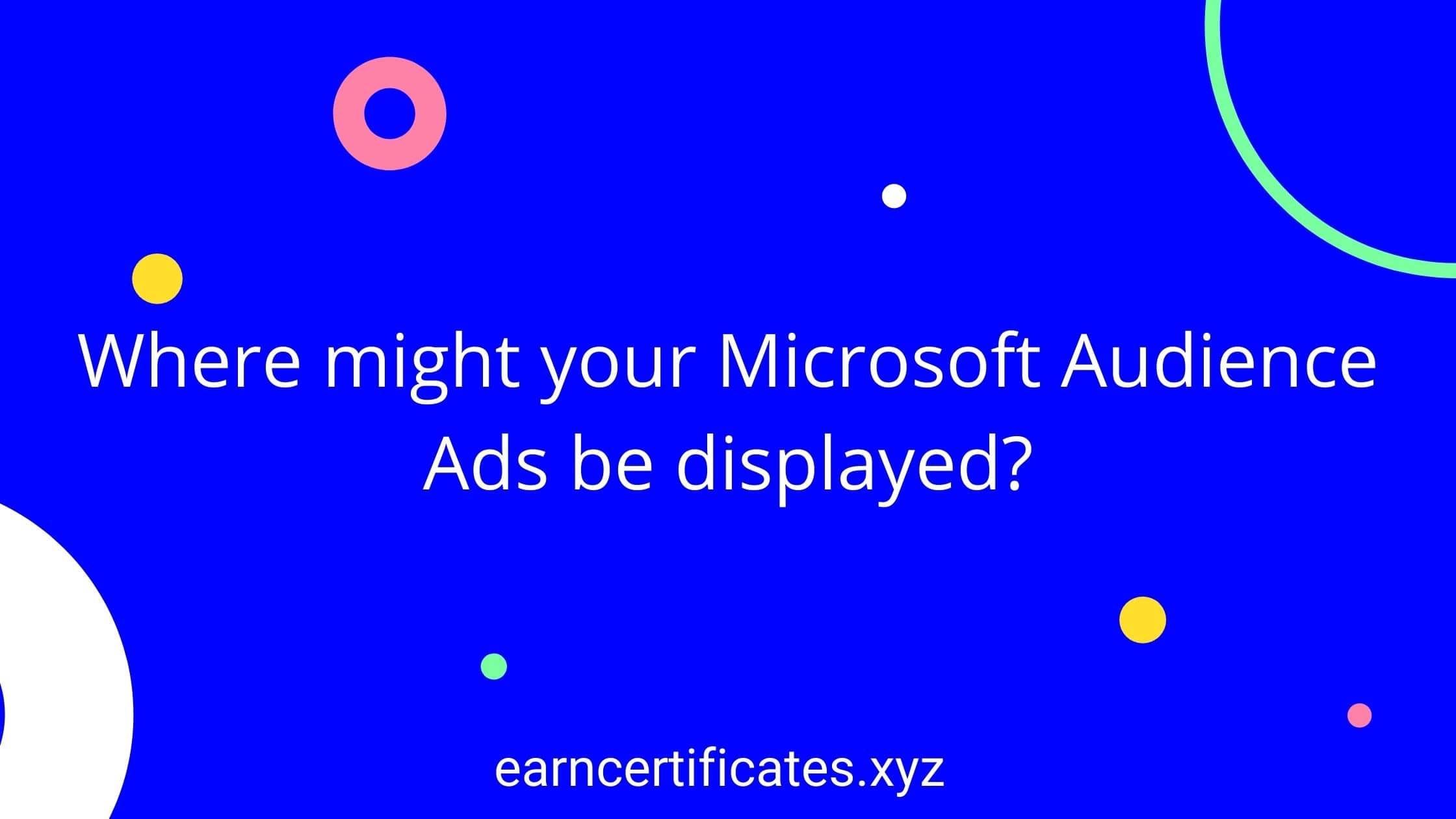 Where might your Microsoft Audience Ads be displayed?