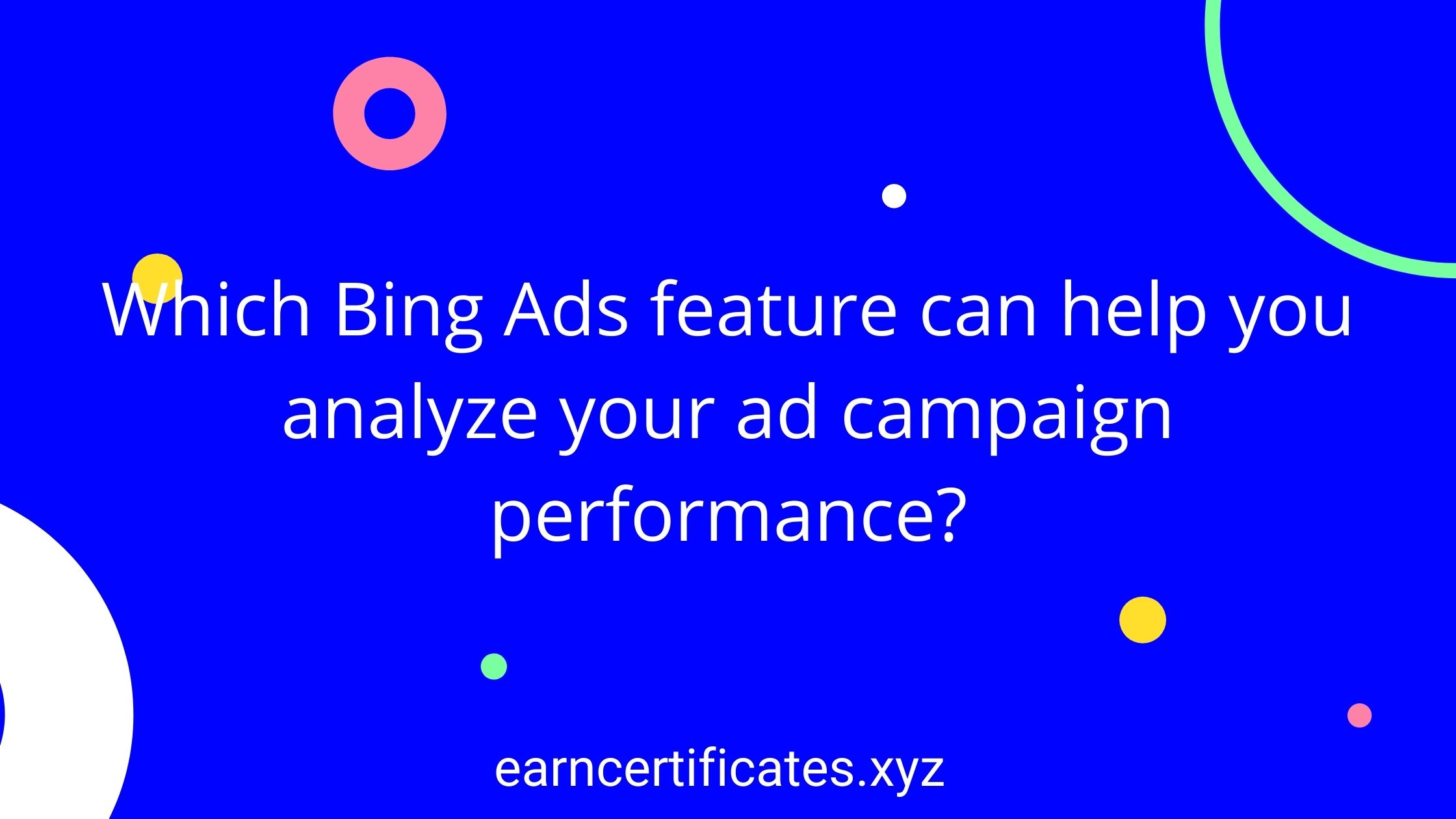 Which Bing Ads feature can help you analyze your ad campaign performance?
