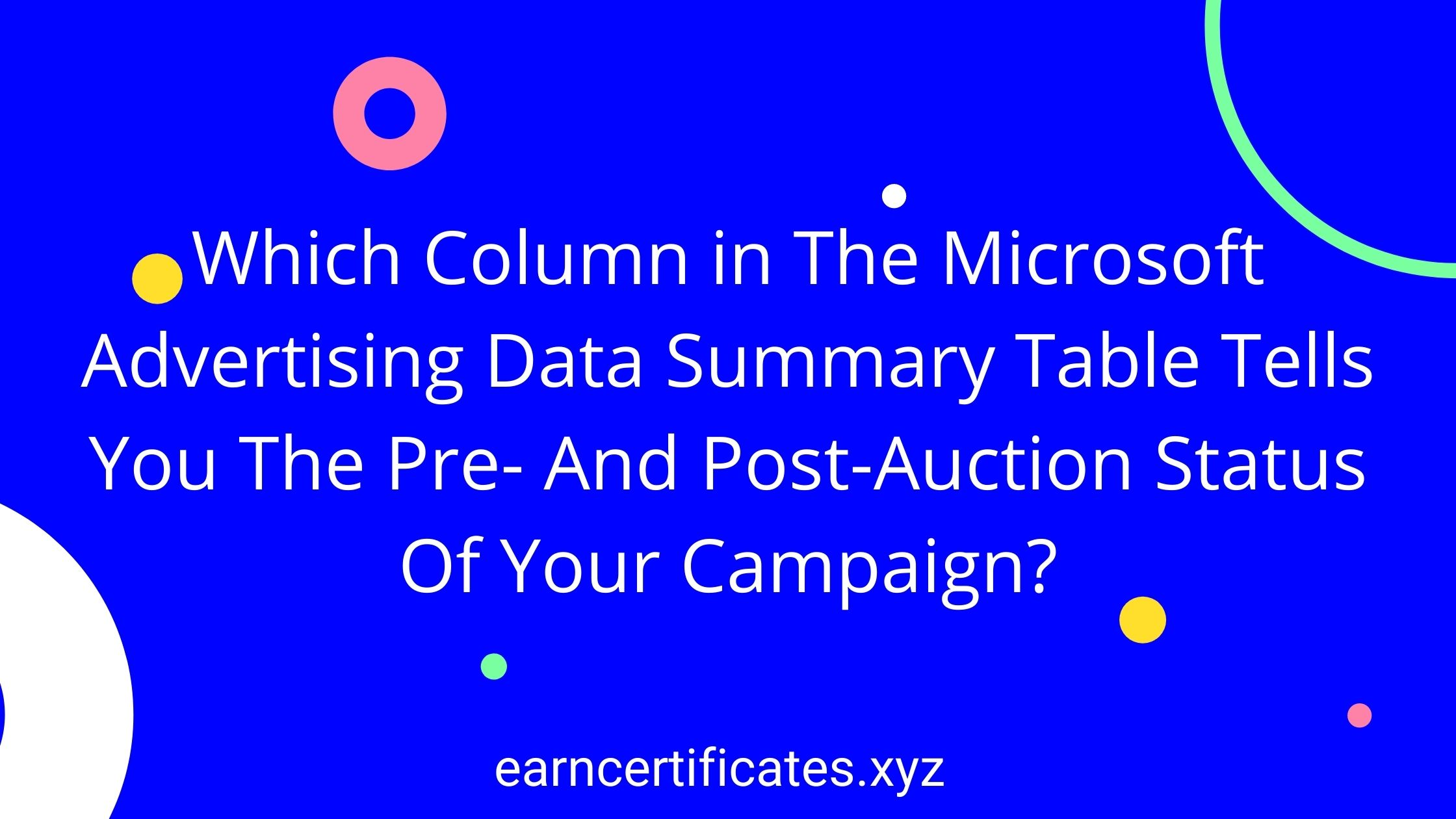Which Column in The Microsoft Advertising Data Summary Table Tells You The Pre- And Post-Auction Status Of Your Campaign?