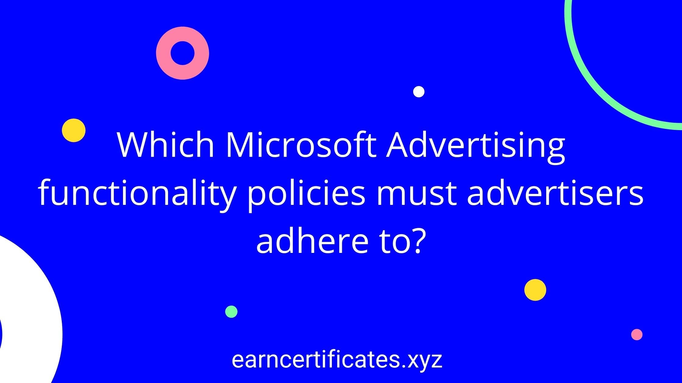 Which Microsoft Advertising functionality policies must advertisers adhere to?