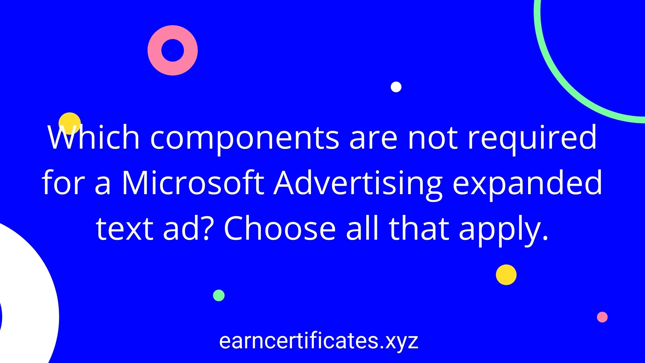 Which components are not required for a Microsoft Advertising expanded text ad? Choose all that apply.