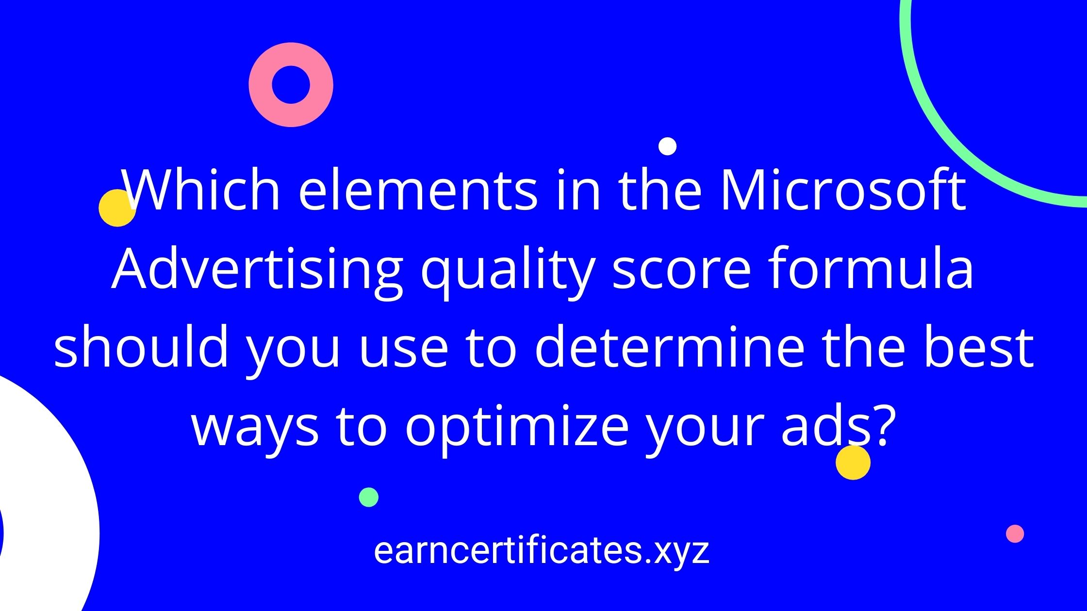 Which elements in the Microsoft Advertising quality score formula should you use to determine the best ways to optimize your ads?