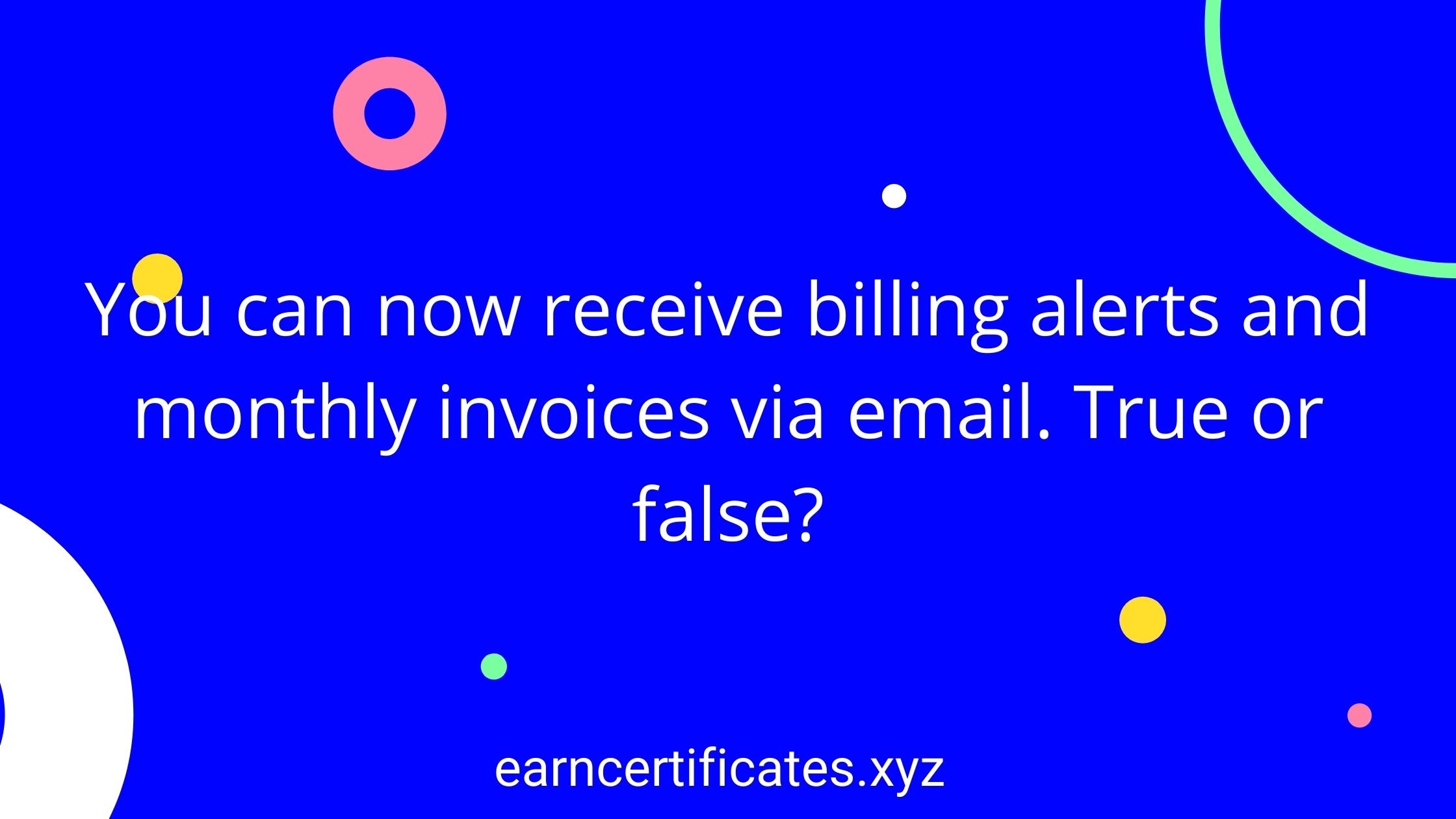 You can now receive billing alerts and monthly invoices via email. True or false?