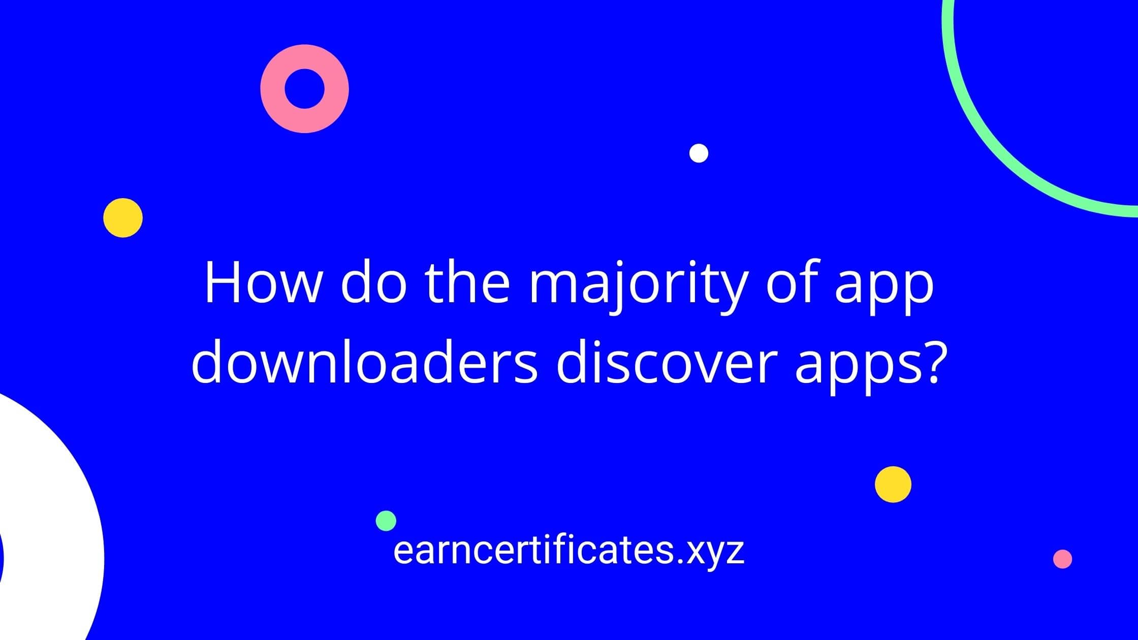 How do the majority of app downloaders discover apps?