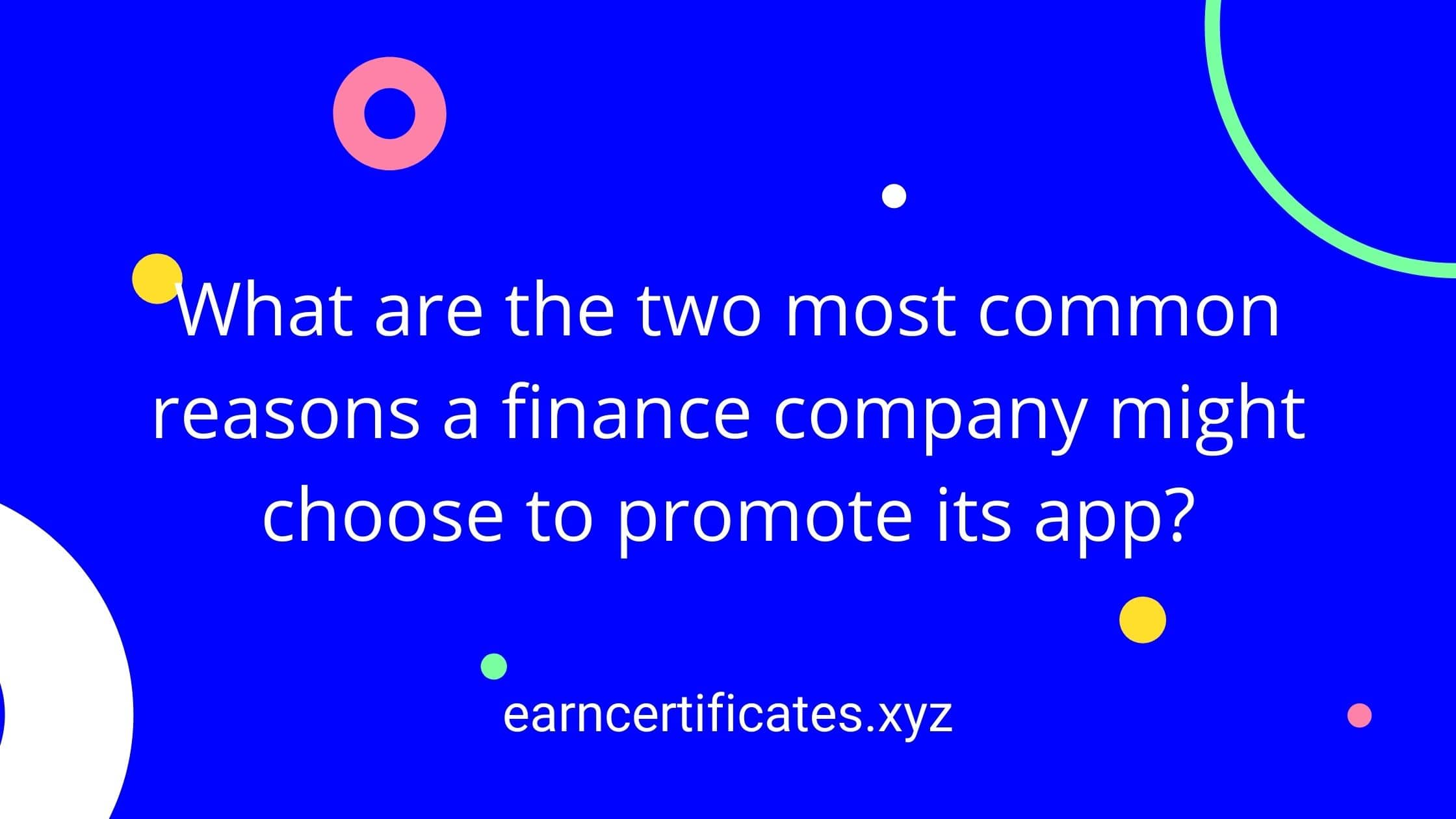 What are the two most common reasons a finance company might choose to promote its app?