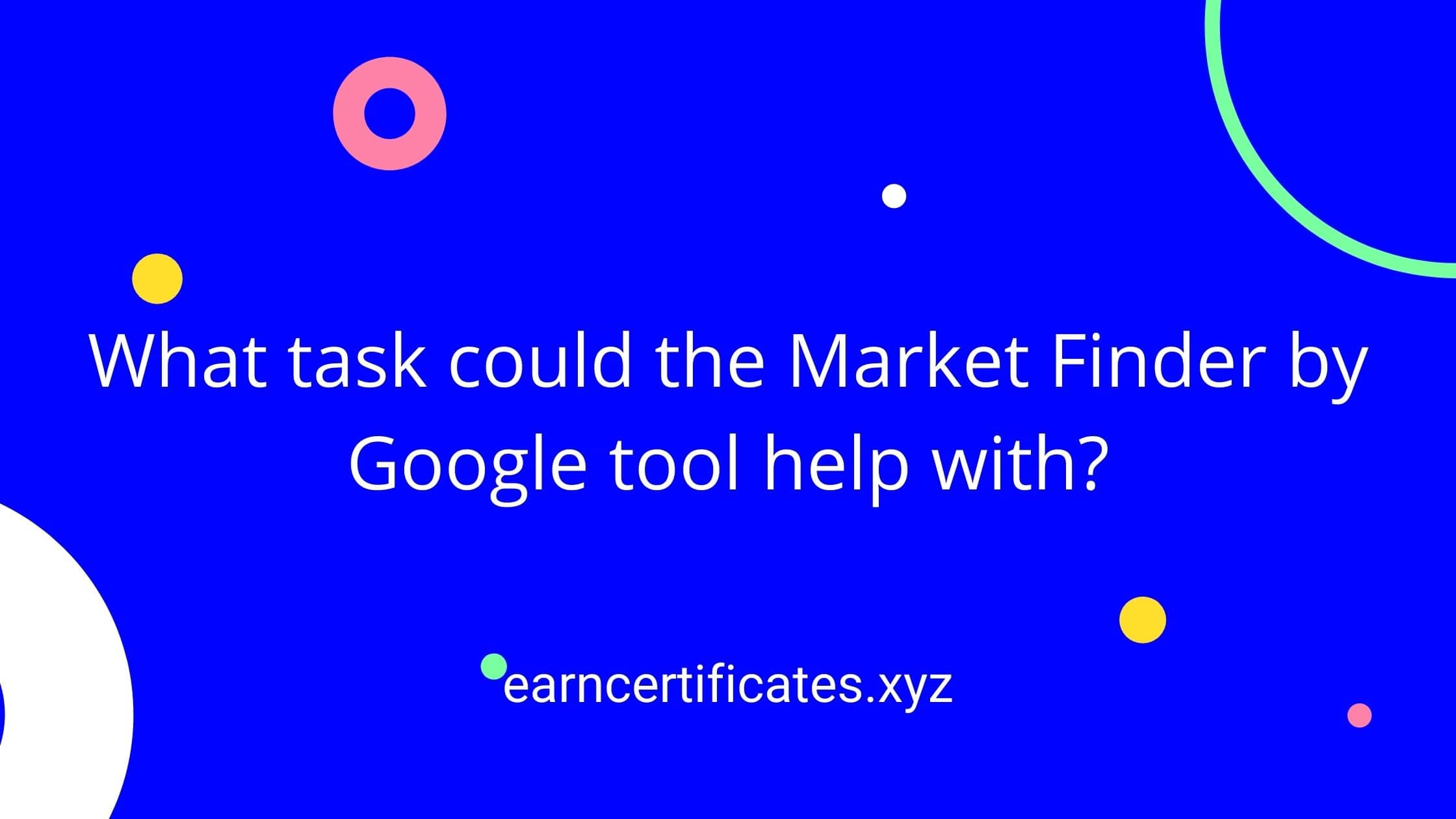 What task could the Market Finder by Google tool help with?