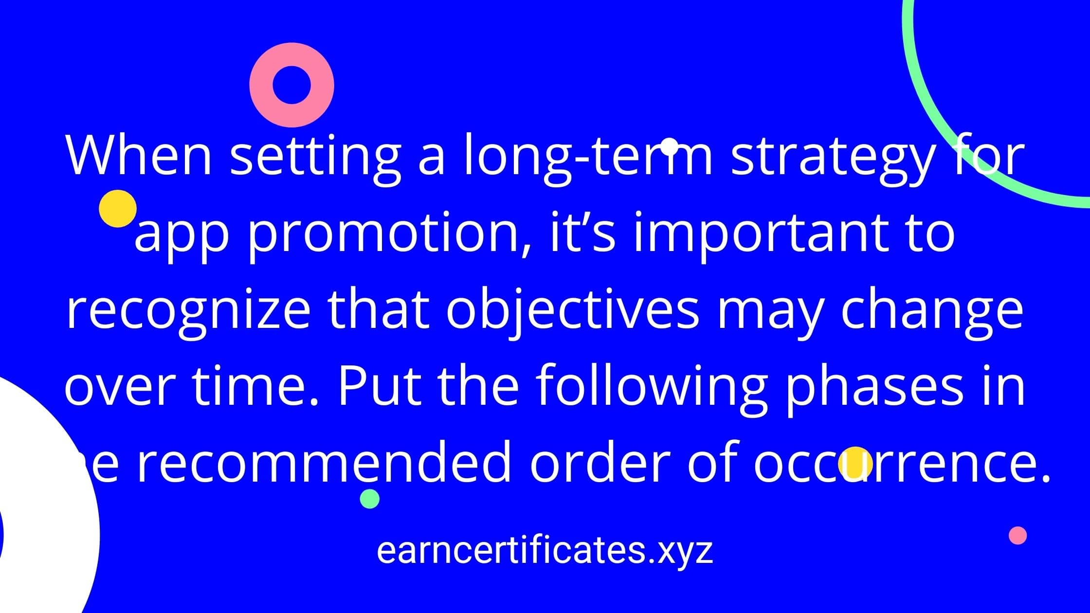 When setting a long-term strategy for app promotion, it's important to recognize that objectives may change over time. Put the following phases in the recommended order of occurrence.