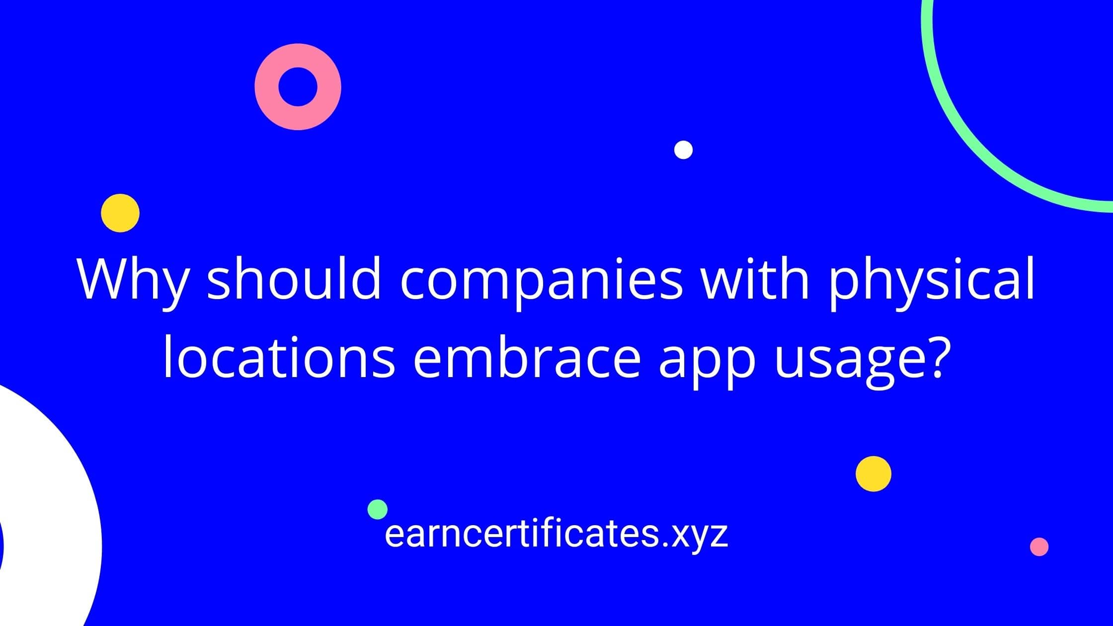 Why should companies with physical locations embrace app usage?